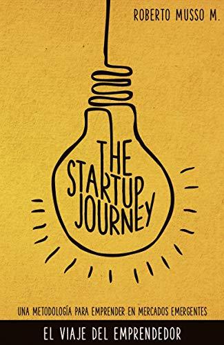 The Startup Journey: Una metodología para emprender con éxito en países emergentes por Roberto Musso