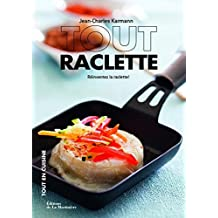 Tout raclette. Réinventez la raclette !