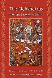 The Nakshatras: The Stars Beyond the Zodiac by Komilla Sutton (2014-06-03)