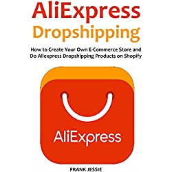 ALIEXPRESS DROPSHIPPING (2016): How to Create Your Own E-Commerce Store and Do Aliexpress Dropshipping Products on Shopify (English Edition)