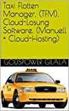 Taxi Flotten Manager, (TFM), Cloud-Losung Software, (Manuell + Cloud-Hosting) (Geschaft Finanzen und Steuerberichterstattung Book 1) (English Edition)