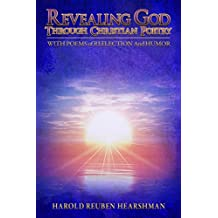 REVEALNG GOD Through Christian Poetry With Poems of Reflection and Humor
