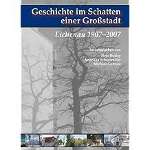 Geschichte im Schatten einer Großstadt: Eichenau 1907-2007