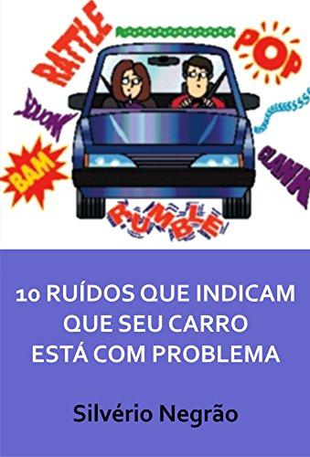 10 Ruídos que indicam que seu carro está com problema (Portuguese Edition) por Silvério Negrão