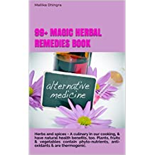 99+ Magic Herbal Remedies Book: Herbs natural health benefits & home treatment cures for illnesses like: obesity insulin deficiency cancer healing heart ... blood pressure UTI gout (English Edition)