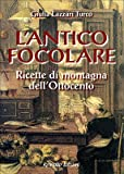 Scarica Libro L antico focolare Ricette di montagna dell Ottocento (PDF,EPUB,MOBI) Online Italiano Gratis