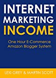 INTERNET MARKETING INCOME 2016: One Hour E-Commerce & Amazon Blogger Profits