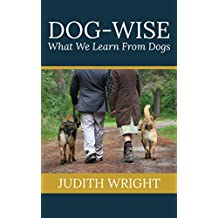 Dog-wise: What We Learn From Dogs (English Edition)