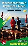 Wochenendtouren Bayerische Alpen mit angrenzendem Tirol: 29 Touren zwischen Oberstdorf und Berchtesgaden. Mit GPS-Tracks. (Rother Wanderbuch) - Franziska Baumann, Antje Sommer