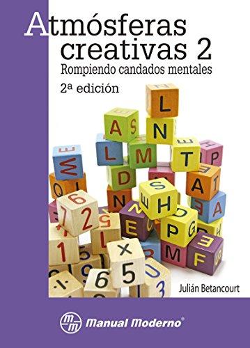 Atmósferas creativas 2: rompiendo candados mentales 2ª ed.