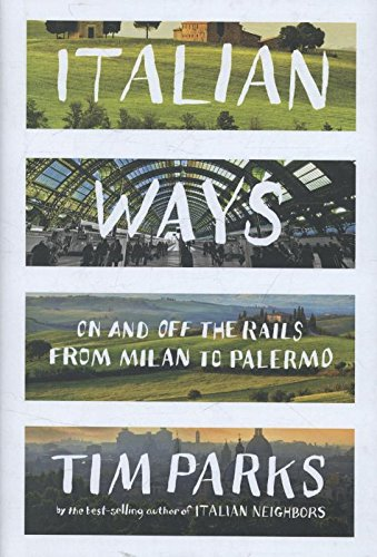 Italian Ways: On and Off the Rails from Milan to Palermo par Tim Parks