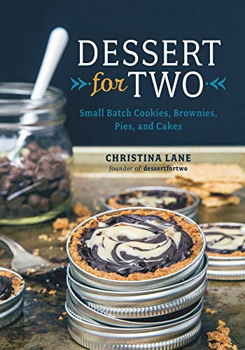 Dessert For Two: Small Batch Cookies, Brownies, Pies, and Cakes -