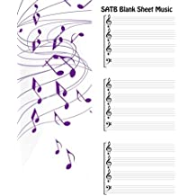 SATB Blank Sheet Music: Blank Staff music, Manuscript Paper For Notes  Music. For Chorus,Soprano,Vocal Solo High Voice,Musicians, Music Lovers, Students, Songwriting. Book Notebook Journal (Volume 6)