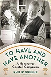 To Have and Have Another: A Hemingway Cocktail Companion by Philip Greene (2012-11-06)