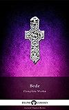 Complete Historical Works of the Venerable Bede (Delphi Classics) (Delphi Ancient Classics Book 45) (English Edition)