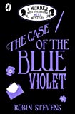 The Case of the Blue Violet: A Murder Most Unladylike Mini Mystery