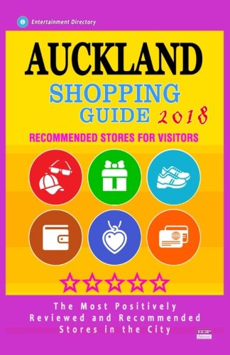 Auckland Shopping Guide 2018: Best Rated Stores in Auckland, New Zealand - Stores Recommended for Visitors, (Auckland Shopping Guide 2018)