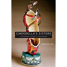 Cinderella's Sisters: A Revisionist History of Footbinding (Philip A. Lilienthal Asian Studies Imprint)