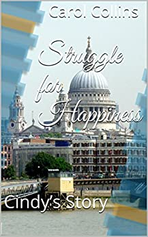 Struggle for Happiness: Cindy's Story (Struggle for Happiness Trilogy Book 1) by [Collins, Carol]