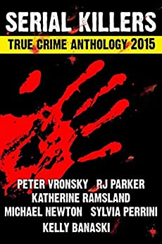 2nd SERIAL KILLERS True Crime Anthology (Annual True Crime Collection) (English Edition) di [Parker Ph.D., RJ, Vronsky , Peter, Perinni, Sylvia, Ramsland , Katherine, Banaski, Kelly, Newton, Michael]