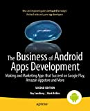 The Business of Android Apps Development: Making and Marketing Apps that Succeed on Google Play, Amazon Appstore and More