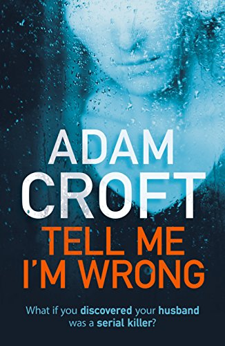 Tell Me I'm Wrong: A gripping psychological thriller with a killer twist by [Croft, Adam]