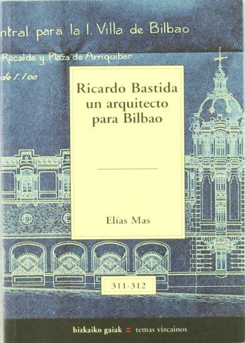 Ricardo bastida, un arquitecto para Bilbao (Bizkaiko Gaiak Temas Vizcai)
