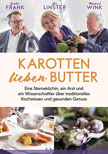Karotten lieben Butter: Eine Sterneköchin, ein Arzt und ein Wissenschaftler über traditionelles Kochwissen und gesunden Genuss