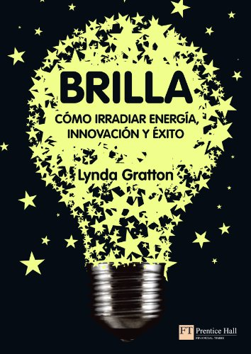 Descargar Libro Brilla: cómo irradíar energía, innovación y éxito (FT/PH) de Lynda Gratton