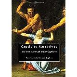 Captivity Narratives: Six True Stories of Indian Captivity (American Indian Slaves & Captives)