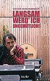 Stefan Waghubinger ´Langsam werd`ich ungemütlich´