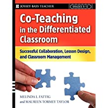 Co-Teaching in Differentiated Classroo: Successful Collaboration, Lesson Design, and Classroom Management, Grades 5-12