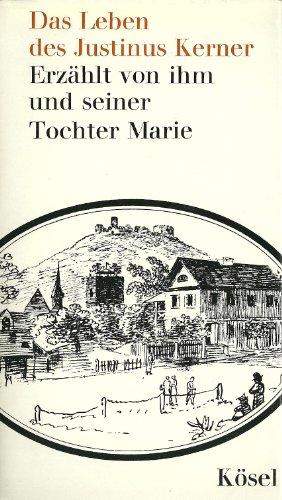 Das Leben des Justinus Kerner. Erzählt von ihm und seiner Tochter Marie