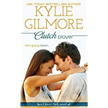 Clutch Player (Clover Park) (Volume 9) by Kylie Gilmore (2016-02-18)