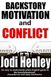 Backstory, Motivation and Conflict: An easy to understand, plain-English guide to the transformational character arc and story mechanics (Plain-English Writing Guides Book 2)