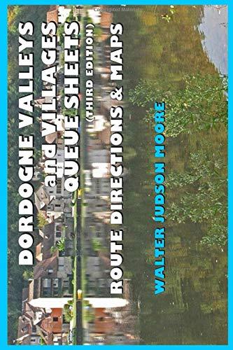 DORDOGNE VALLEYS and VILLAGES QUEUE SHEETS (Third Edition) por Mr Walter Judson Moore