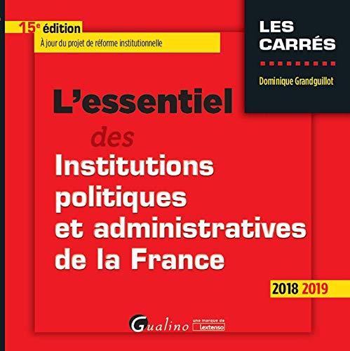 L'essentiel des institutions politiques et administratives de la France / Dominique Grandguillot |