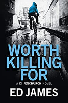 Worth Killing For (A DI Fenchurch Novel Book 2) by [James, Ed]