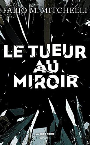 Le Tueur au miroir (LA BÊTE NOIRE) par Fabio M. MITCHELLI