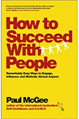 How to Succeed with People: Remarkably easy ways to engage, influence and motivate almost anyone Paperback