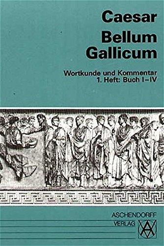 Bellum Gallicum (Latein) / Wortkunde und Kommentar: Vollständige Ausgabe. Buch I-IV (Aschendorffs Sammlung lateinischer und griechischer Klassiker / Lateinische Texte und Kommentare)