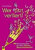 Wer sitzt, verliert!: 99 Bewegungsspiele für einen aktiven Deutschunterricht