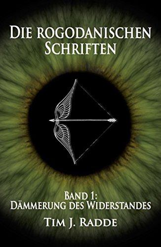 Die rogodanischen Schriften Band 1: Dämmerung des Widerstandes von [Radde, Tim J.]