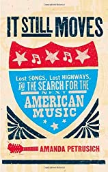 It Still Moves: Lost Songs, Lost Highways, and the Search for the Next American Music by Amanda Petrusich (2008-08-19)