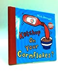 Ketchup on Your Cornflakes? - Hippo