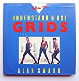 How to Understand and Use Grids by Swann, Alan (1989) Hardcover