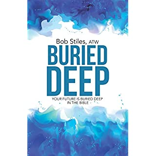 Buried Deep: Your Future Is Buried Deep in the Bible