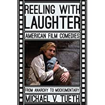 Reeling with Laughter: American Film Comedies: from Anarchy to Mockumentary by Michael V. Tueth (2014-10-08)