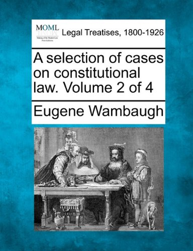 A selection of cases on constitutional law. Volume 2 of 4 por Eugene Wambaugh