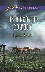 Undercover Cowboy (Love Inspired Suspense) by Laura Scott (2013-04-02)
